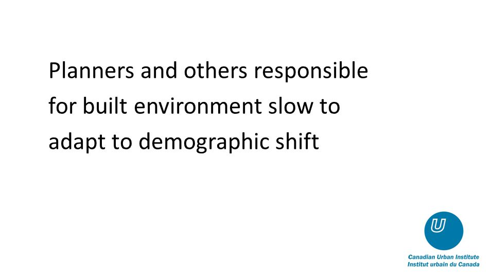 Planners and others responsible for built environment slow to adapt to demographic shift