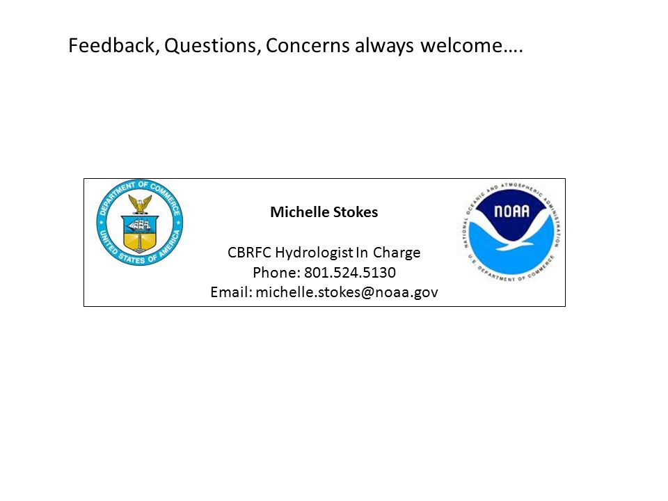 Michelle Stokes CBRFC Hydrologist In Charge Phone: 801.524.5130 Email: michelle.stokes@noaa.gov Feedback, Questions, Concerns always welcome….