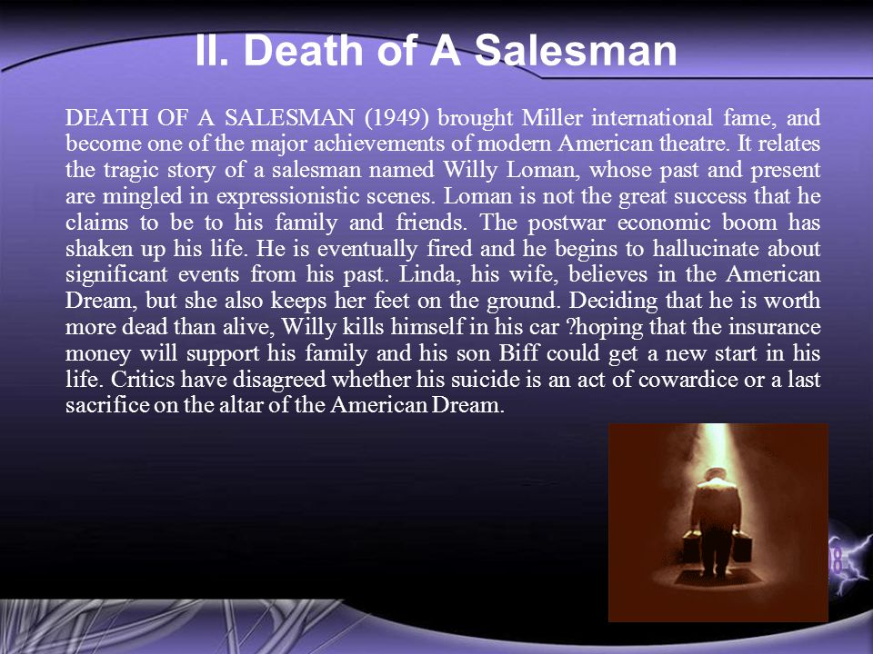 II. Death of A Salesman DEATH OF A SALESMAN (1949) brought Miller international fame, and become one of the major achievements of modern American thea