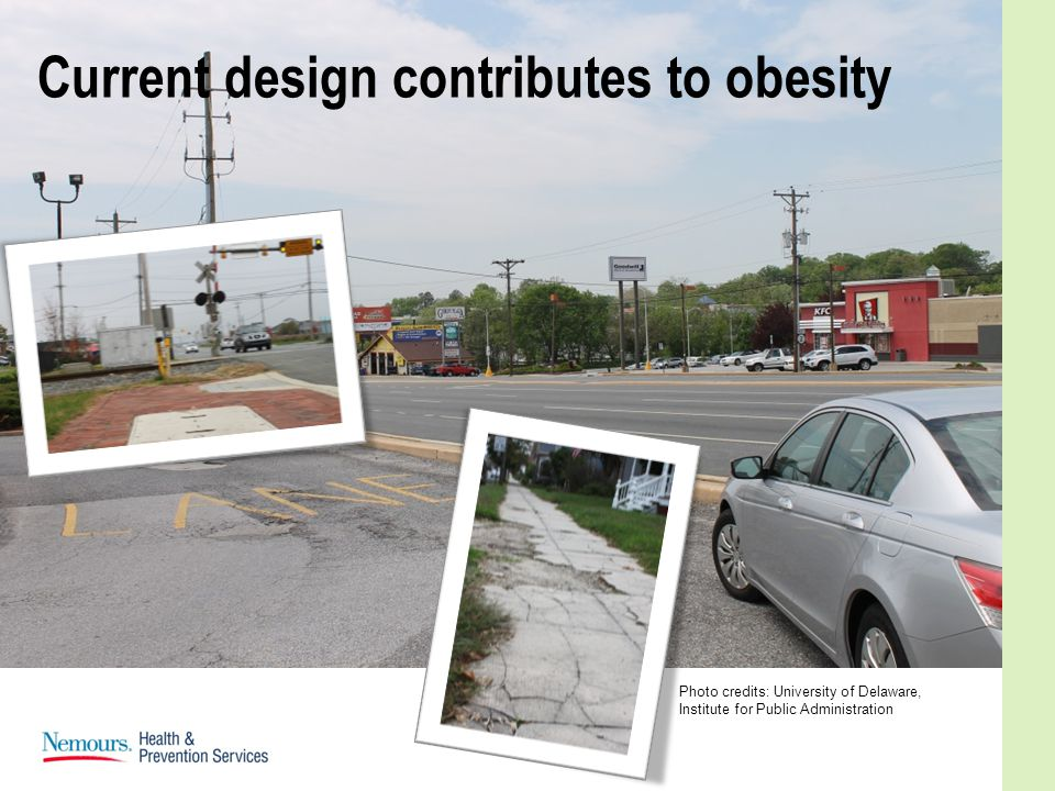 Current design contributes to obesity Photo credits: University of Delaware, Institute for Public Administration