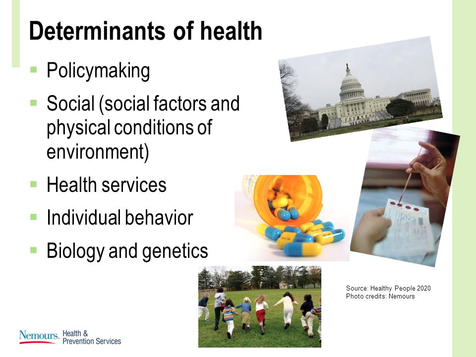 Determinants of health  Policymaking  Social (social factors and physical conditions of environment)  Health services  Individual behavior  Biolo