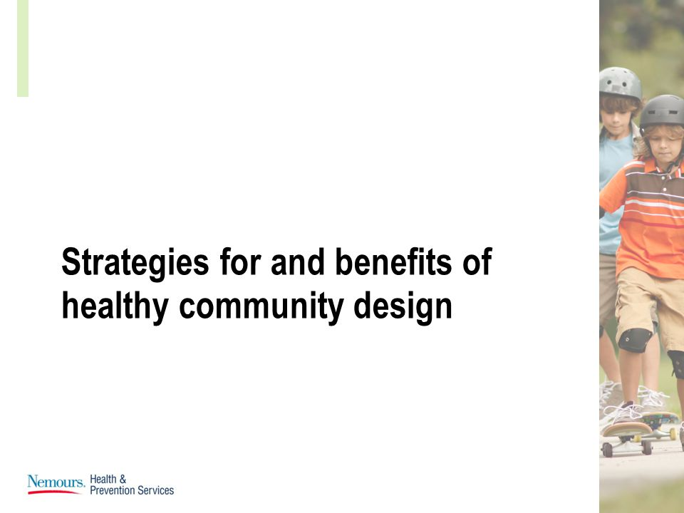 Strategies for and benefits of healthy community design