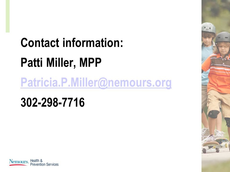 Contact information: Patti Miller, MPP Patricia.P.Miller@nemours.org 302-298-7716