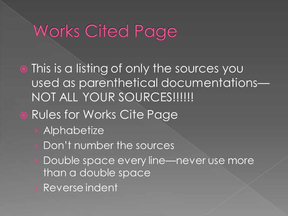  This is a listing of only the sources you used as parenthetical documentations— NOT ALL YOUR SOURCES!!!!!.