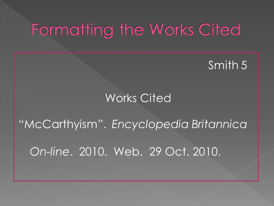 Smith 5 Works Cited McCarthyism . Encyclopedia Britannica On-line. 2010. Web. 29 Oct. 2010.