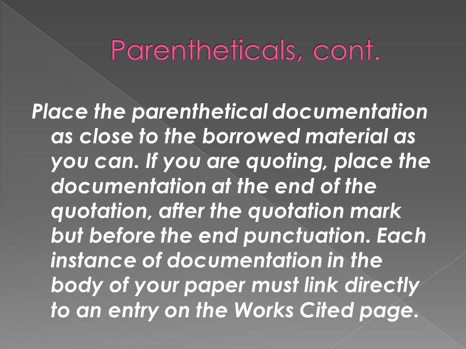 Place the parenthetical documentation as close to the borrowed material as you can.