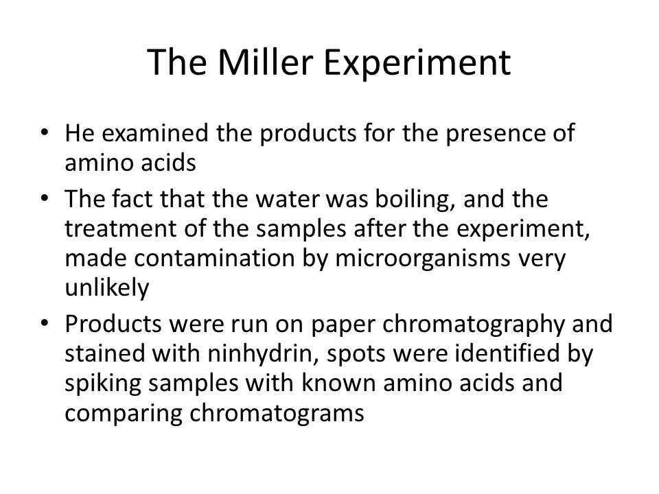 He examined the products for the presence of amino acids The fact that the water was boiling, and the treatment of the samples after the experiment, m