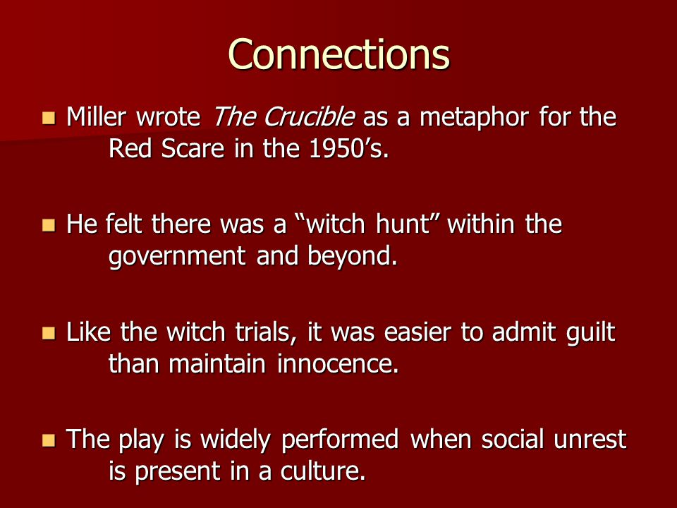 Connections Miller wrote The Crucible as a metaphor for the Red Scare in the 1950's.