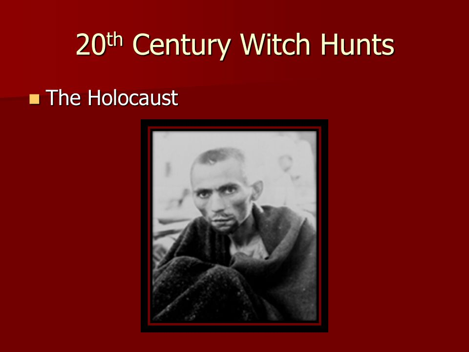20 th Century Witch Hunts The Holocaust The Holocaust