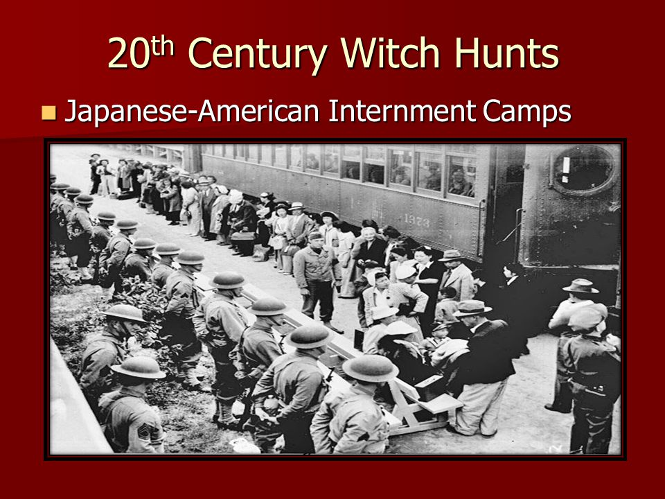 20 th Century Witch Hunts Japanese-American Internment Camps Japanese-American Internment Camps