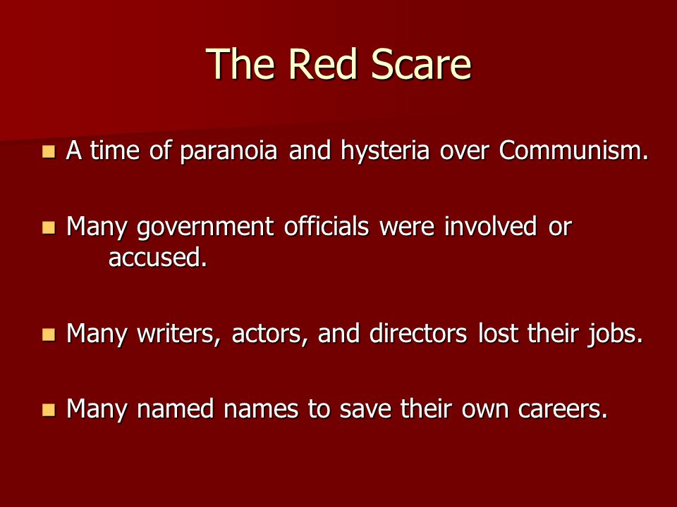The Red Scare A time of paranoia and hysteria over Communism.