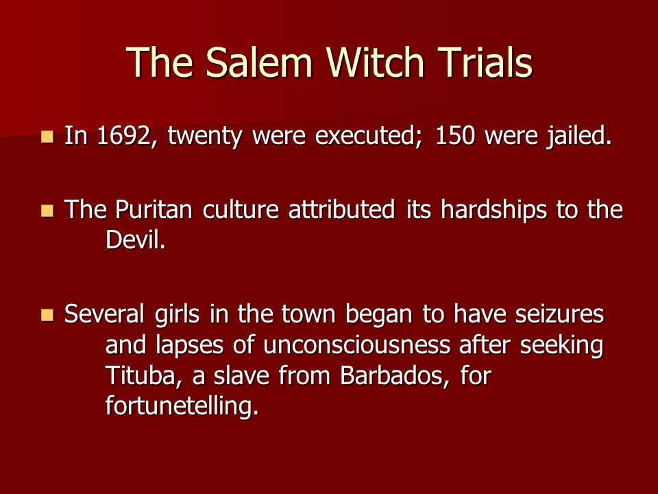The Salem Witch Trials In 1692, twenty were executed; 150 were jailed.