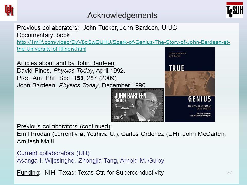 Acknowledgements 27 Previous collaborators: John Tucker, John Bardeen, UIUC Documentary, book: http://1m1f.com/video/OyV8qSwGUHU/Spark-of-Genius-The-S