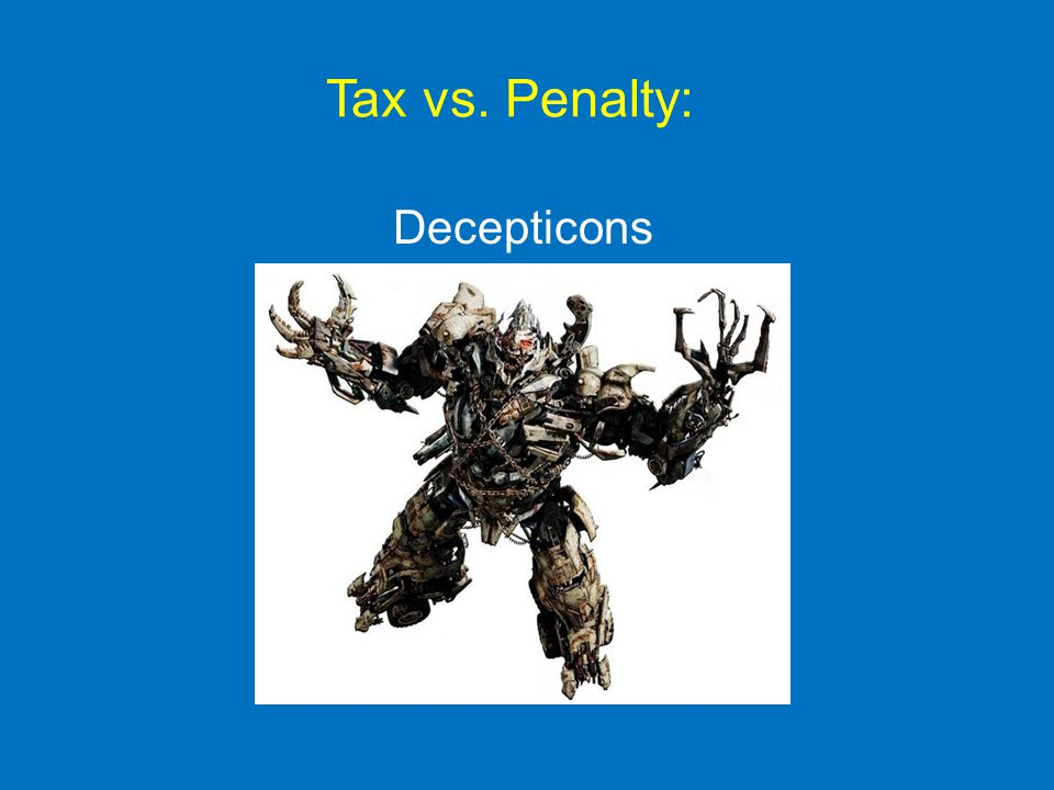 Tax vs. Penalty: Decepticons