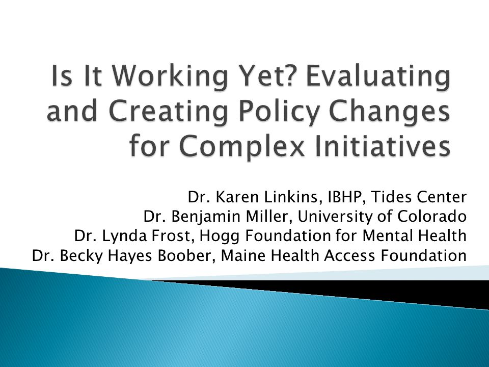Foundations Project Officers/Program Staff Policy Staff Evaluation Staff Program OfficeEvaluation Team Grantees & Collaboratives Community-Based Organizations Hospitals Public Health, Housing/Homeless Programs, Mental Health, Substance Abuse, MediCal, Criminal Justice Oversight Group