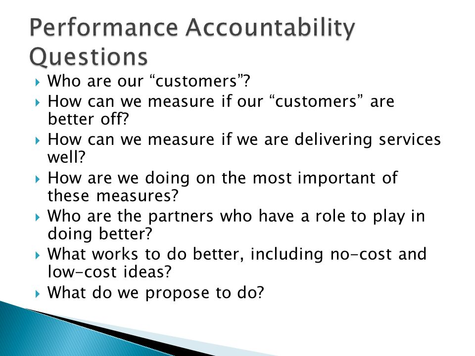  Who are our customers .  How can we measure if our customers are better off.