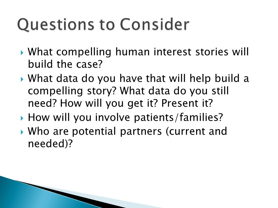  What compelling human interest stories will build the case.
