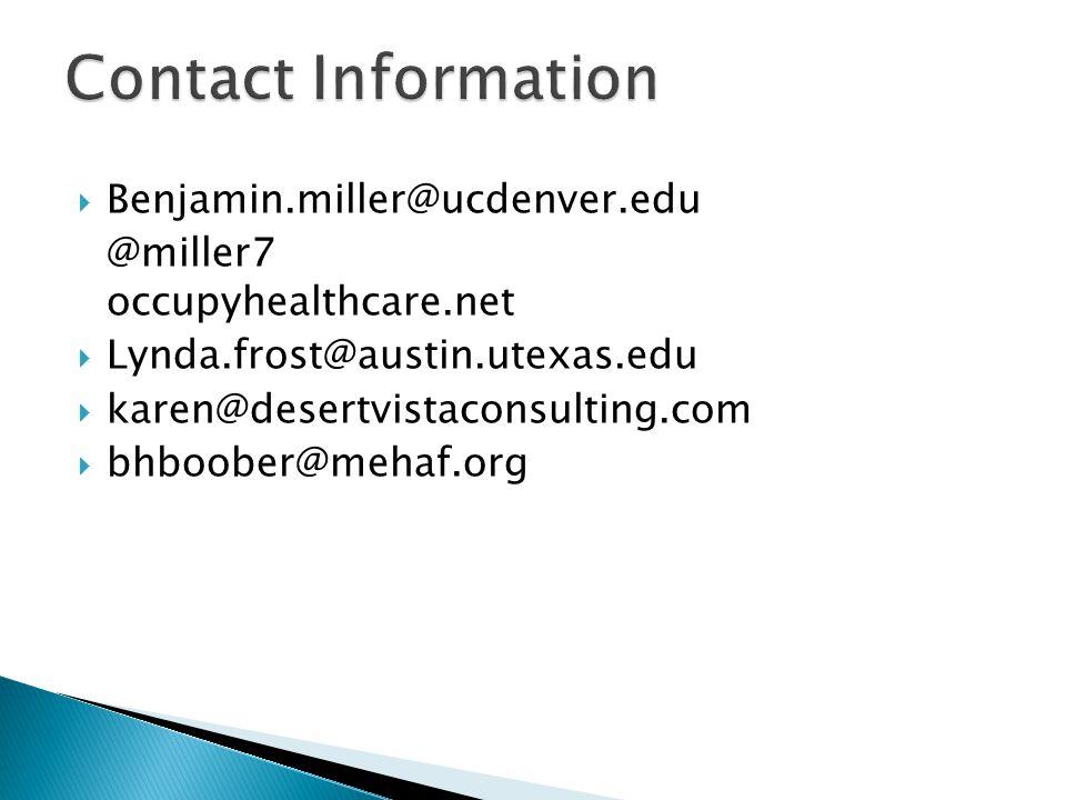  Benjamin.miller@ucdenver.edu @miller7 occupyhealthcare.net  Lynda.frost@austin.utexas.edu  karen@desertvistaconsulting.com  bhboober@mehaf.org