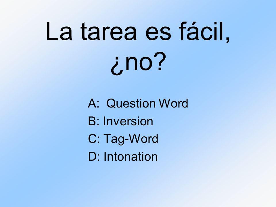 La tarea es fácil, ¿no? A: Question Word B: Inversion C: Tag-Word D: Intonation