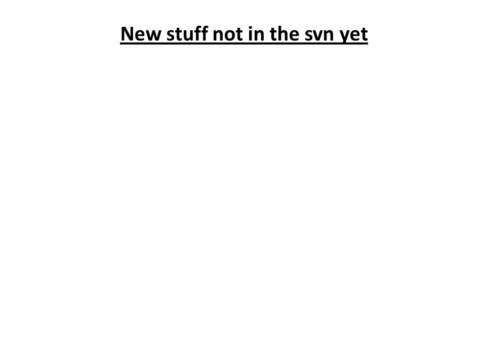New stuff not in the svn yet