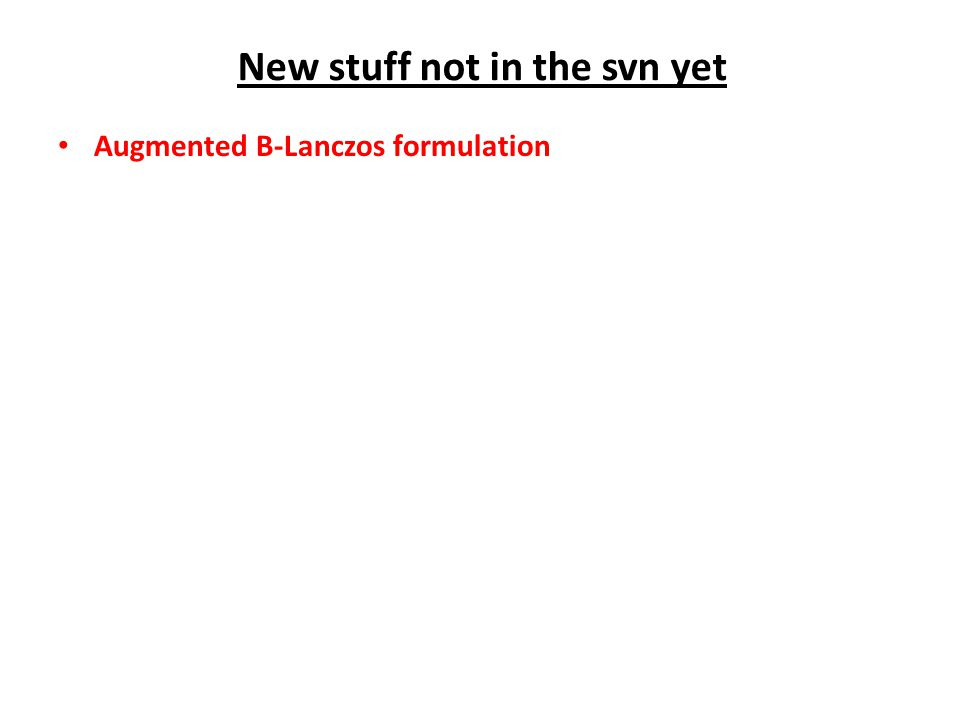 Augmented B-Lanczos formulation New stuff not in the svn yet