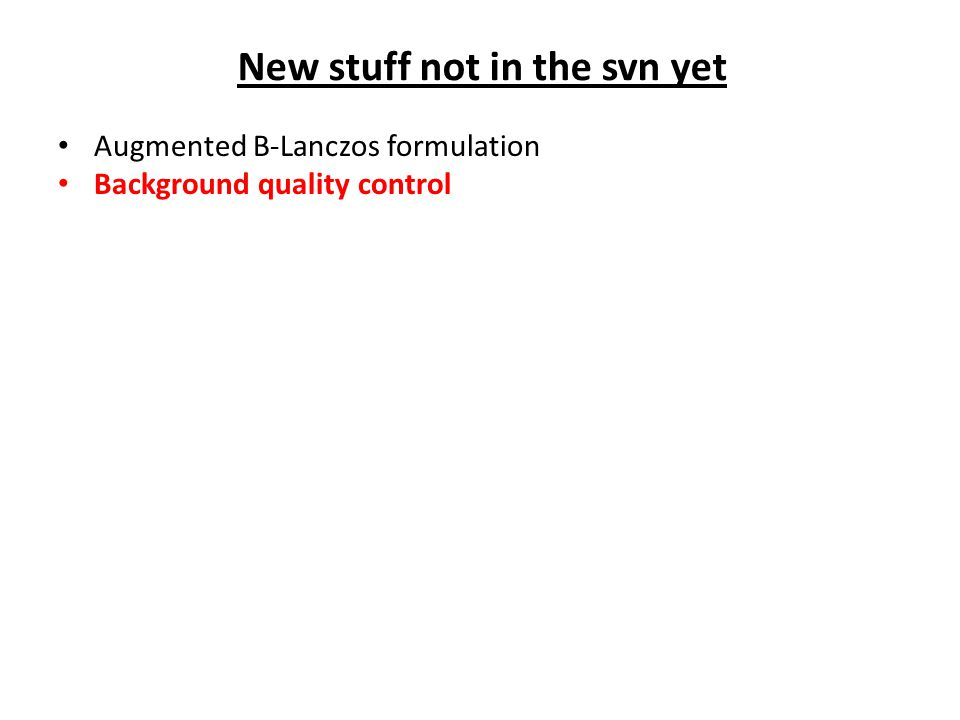Augmented B-Lanczos formulation Background quality control New stuff not in the svn yet