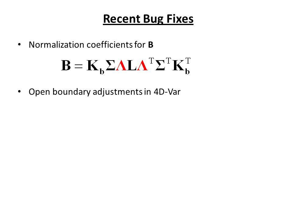 Recent Bug Fixes Normalization coefficients for B Open boundary adjustments in 4D-Var