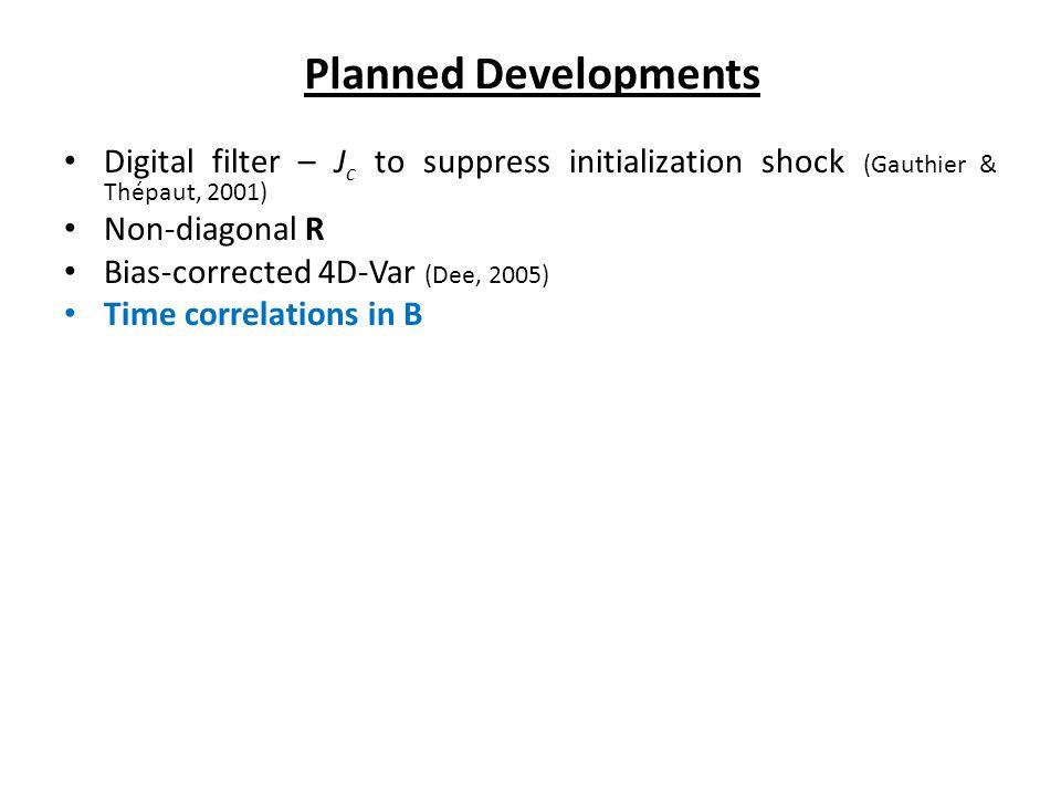 Digital filter – J c to suppress initialization shock (Gauthier & Thépaut, 2001) Non-diagonal R Bias-corrected 4D-Var (Dee, 2005) Time correlations in