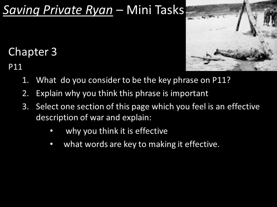 Saving Private Ryan – Mini Tasks Chapter 3 P11 1.What do you consider to be the key phrase on P11.