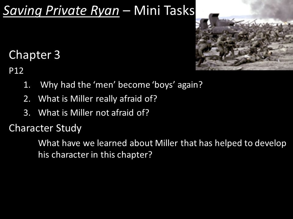 Saving Private Ryan – Mini Tasks Chapter 3 P12 1. Why had the 'men' become 'boys' again.