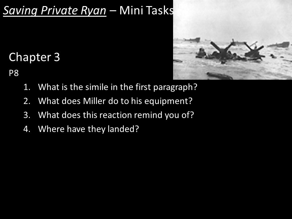 Saving Private Ryan – Mini Tasks Chapter 3 P8 1.What is the simile in the first paragraph.