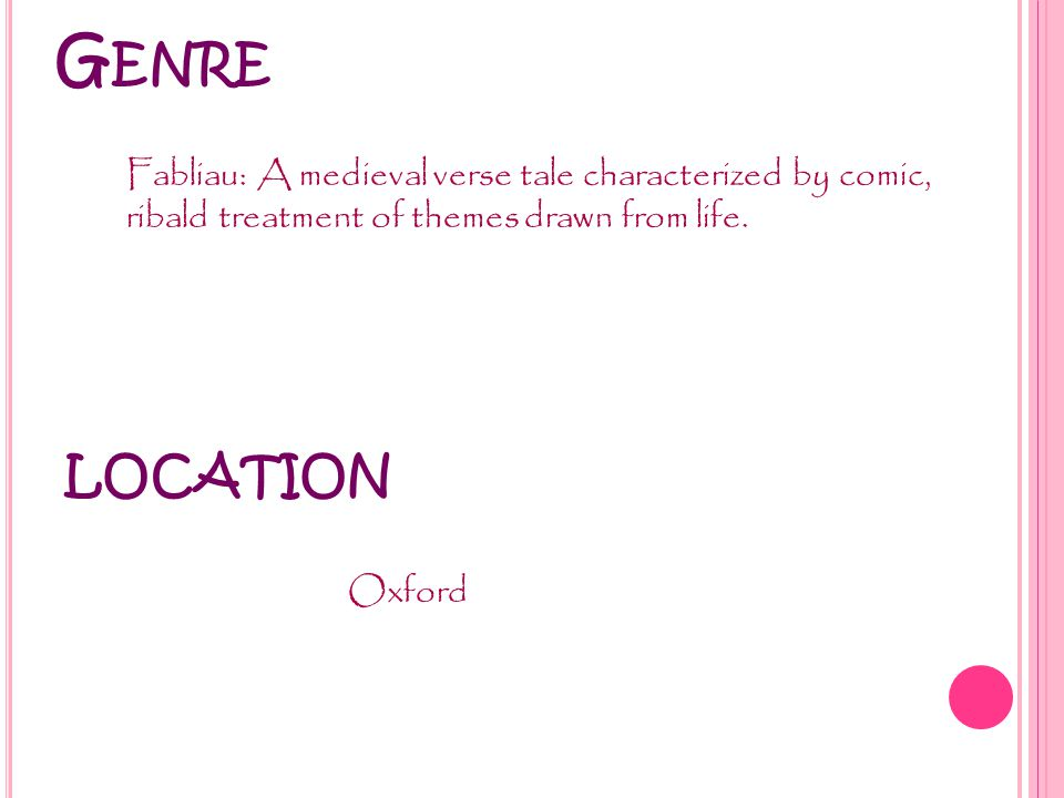 LOCATION Oxford G ENRE Fabliau: A medieval verse tale characterized by comic, ribald treatment of themes drawn from life.