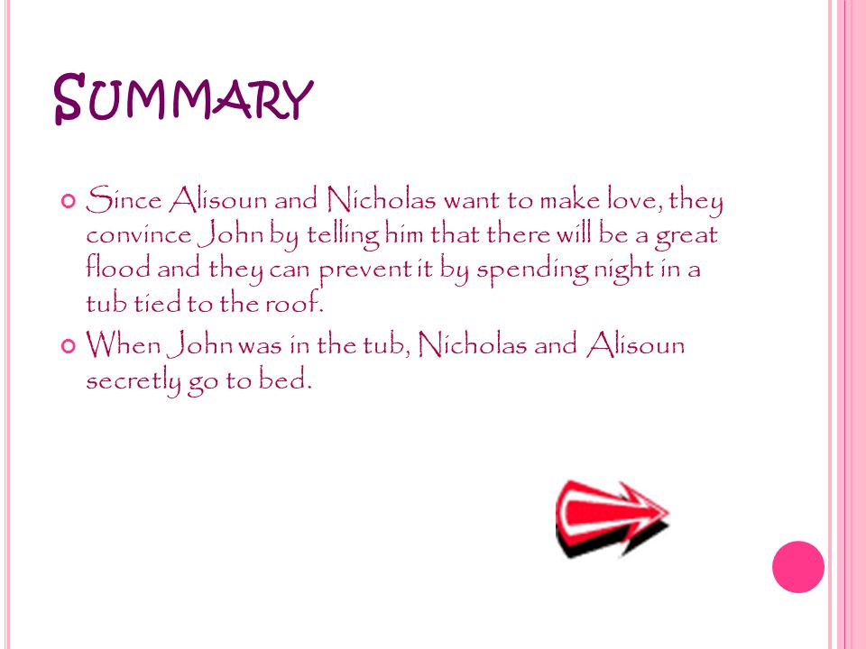 S UMMARY Since Alisoun and Nicholas want to make love, they convince John by telling him that there will be a great flood and they can prevent it by spending night in a tub tied to the roof.