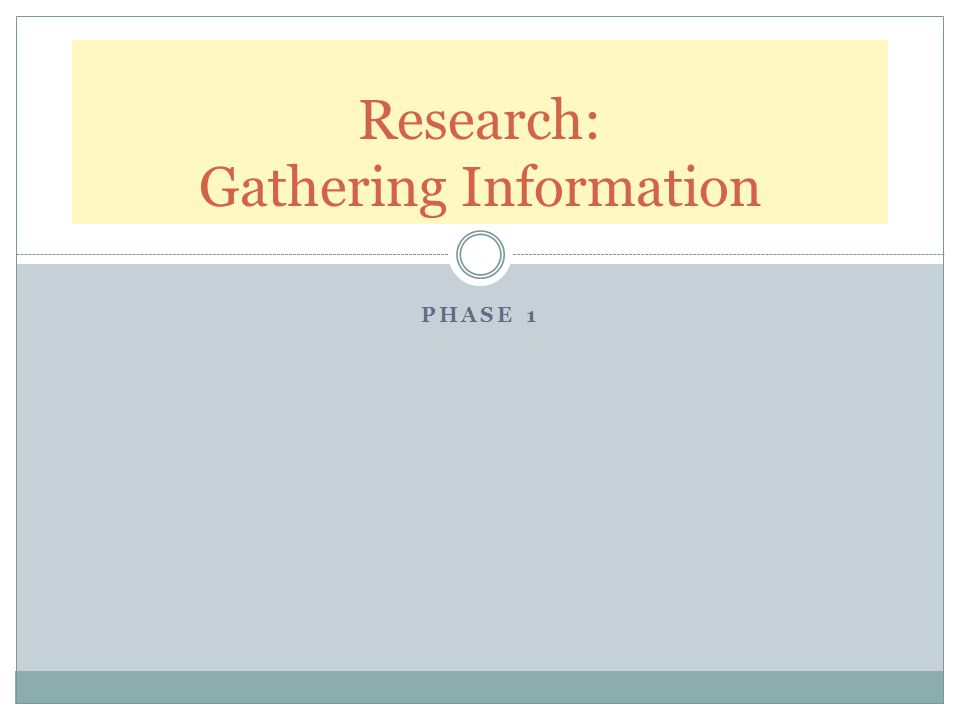 PHASE 1 Research: Gathering Information
