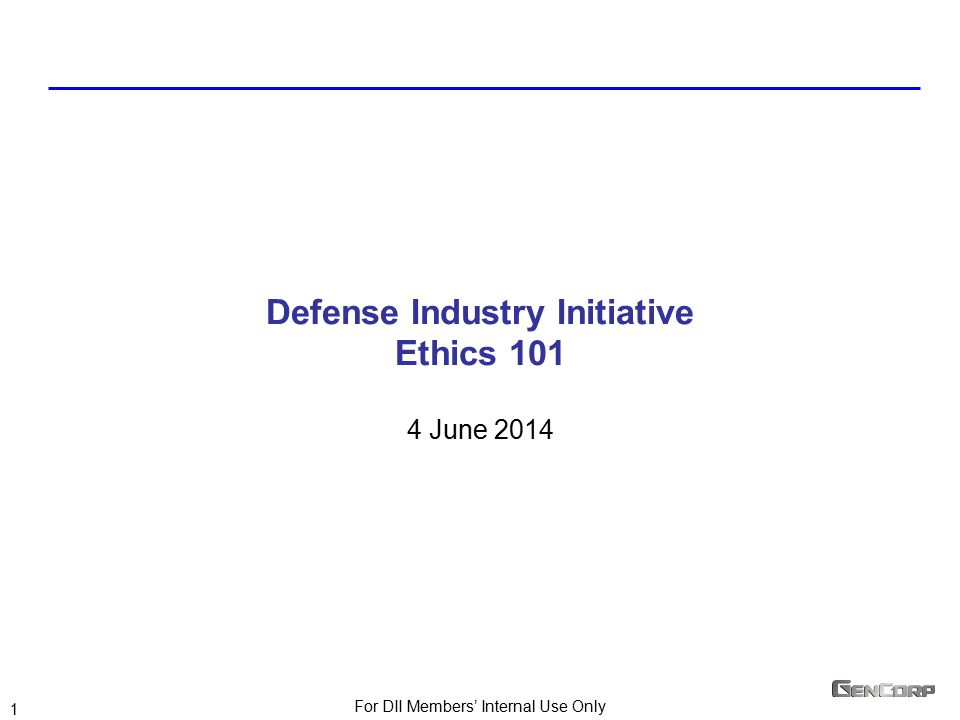 For DII Members' Internal Use Only 1 1 Defense Industry Initiative Ethics 101 4 June 2014