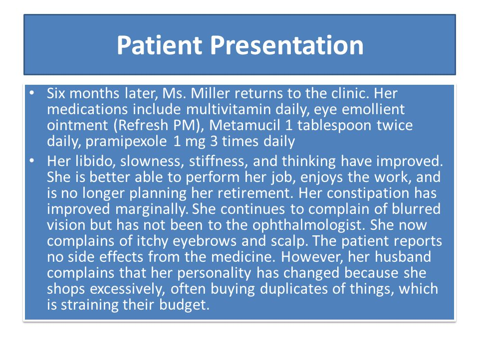 Patient Presentation Six months later, Ms. Miller returns to the clinic. Her medications include multivitamin daily, eye emollient ointment (Refresh P