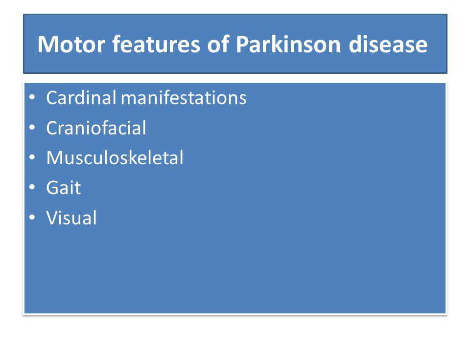 Motor features of Parkinson disease Cardinal manifestations Craniofacial Musculoskeletal Gait Visual Cardinal manifestations Craniofacial Musculoskele