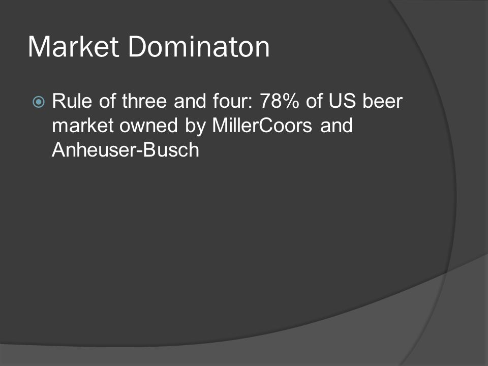 US sales 2008  Anheuser-Busch- 48.6% market share  MillerCoors owned 29.4% of the volume