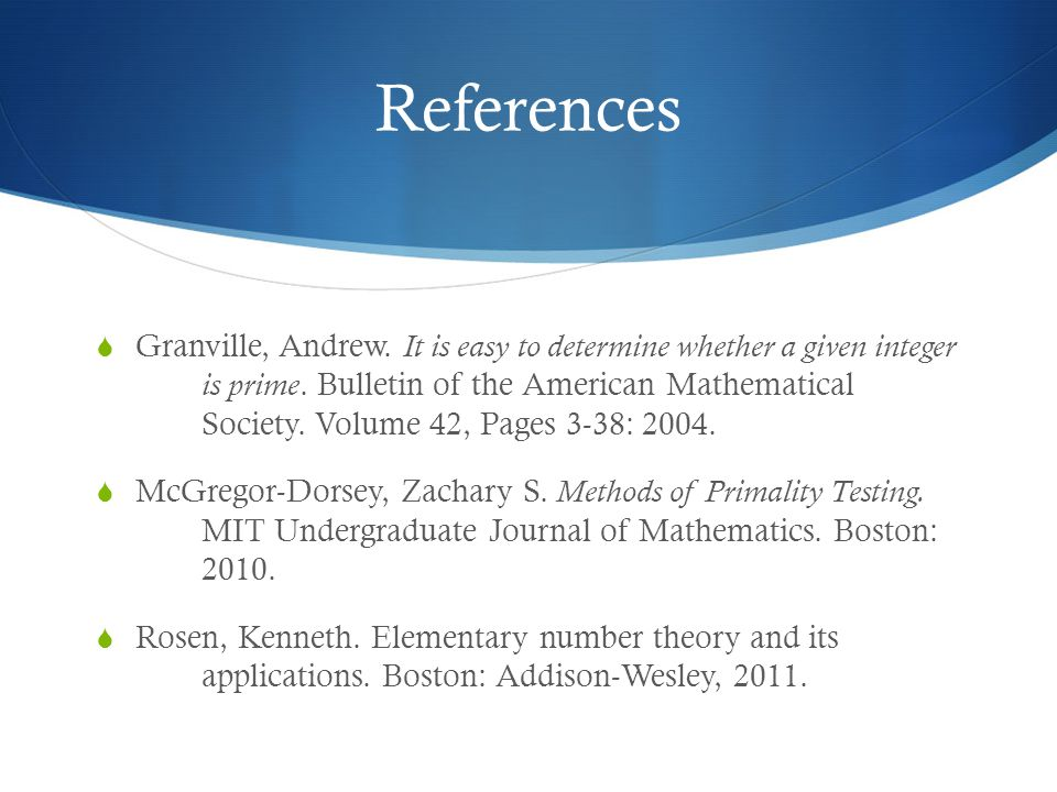 References  Granville, Andrew. It is easy to determine whether a given integer is prime.