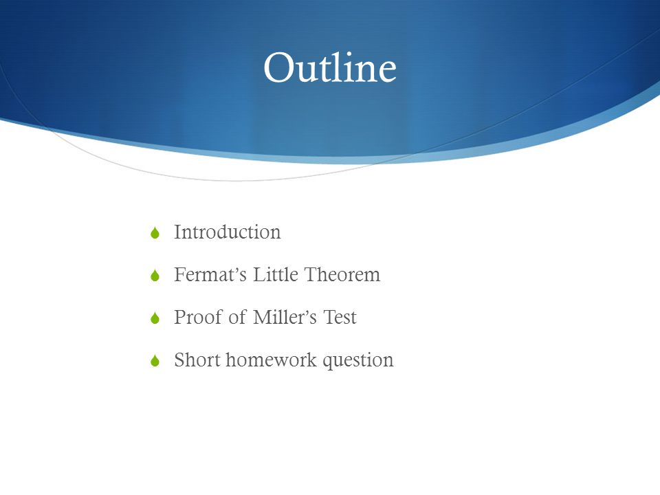 Outline  Introduction  Fermat's Little Theorem  Proof of Miller's Test  Short homework question