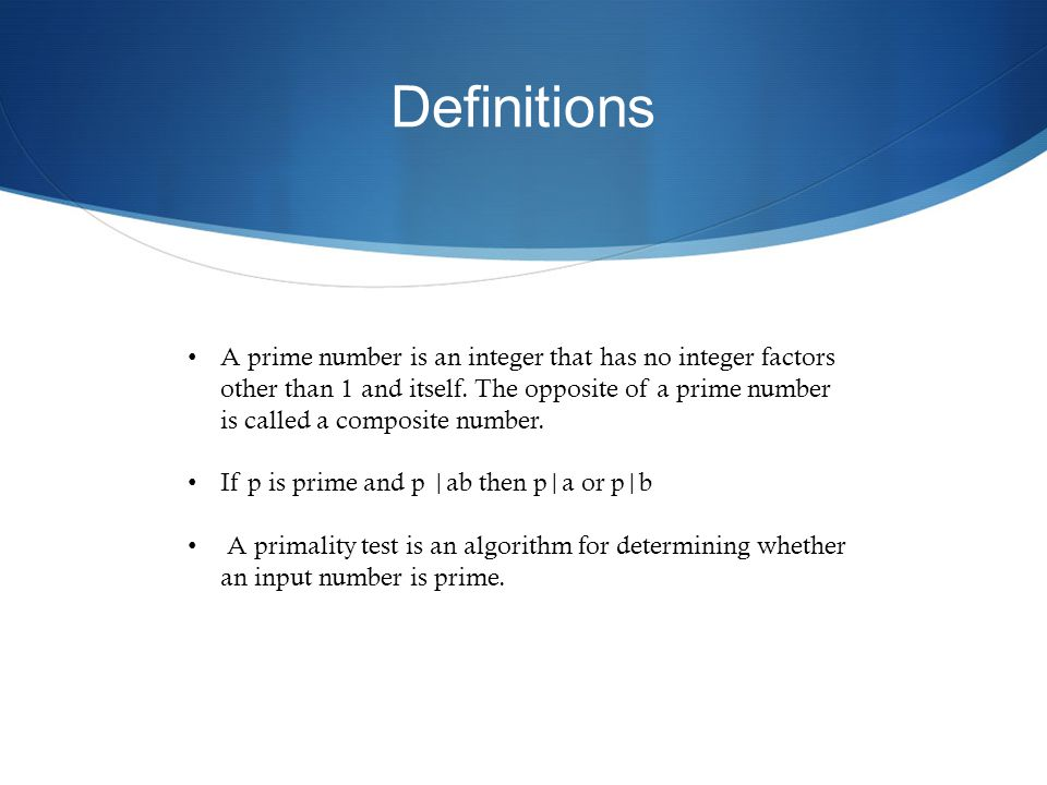 Definitions A prime number is an integer that has no integer factors other than 1 and itself.