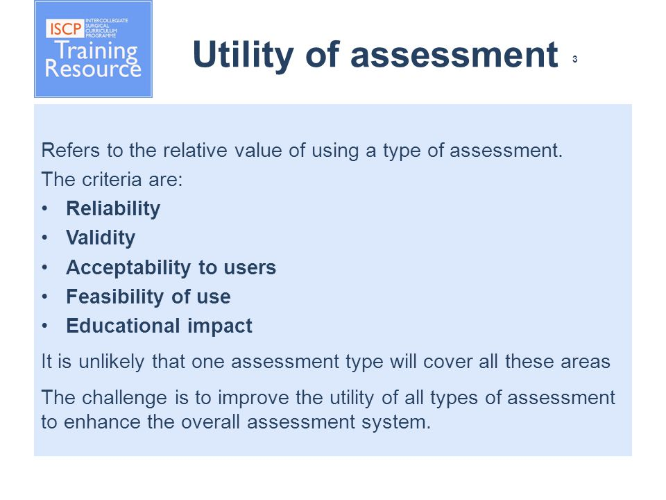 Utility of assessment 3 Refers to the relative value of using a type of assessment.