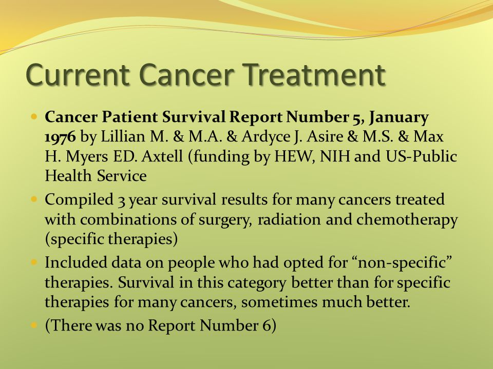 Current Cancer Treatment Cancer Patient Survival Report Number 5, January 1976 by Lillian M. & M.A. & Ardyce J. Asire & M.S. & Max H. Myers ED. Axtell