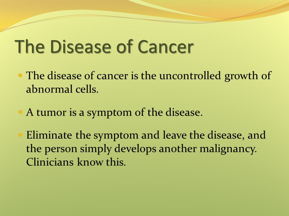 The Disease of Cancer The disease of cancer is the uncontrolled growth of abnormal cells.