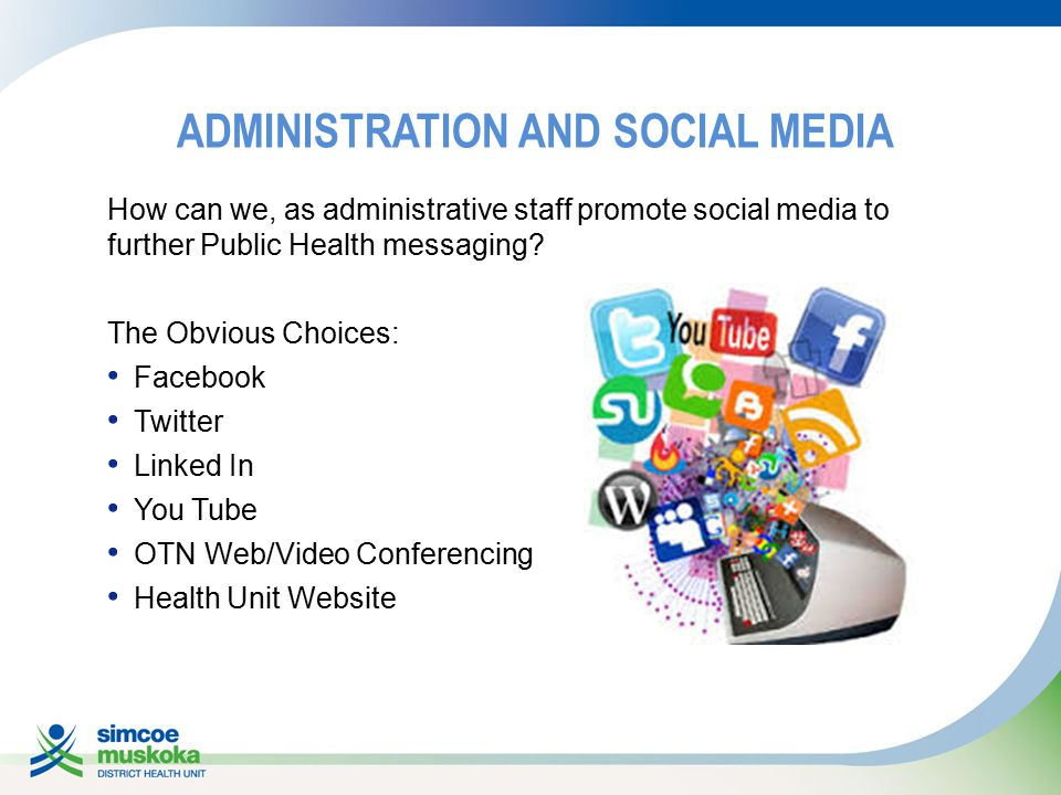 ADMINISTRATION AND SOCIAL MEDIA How can we, as administrative staff promote social media to further Public Health messaging.