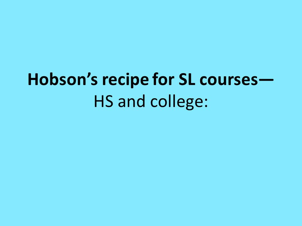 Hobson's recipe for SL courses— HS and college:
