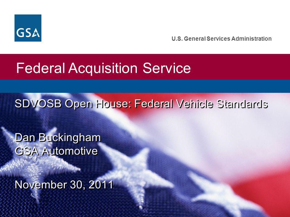 Federal Acquisition Service U.S. General Services Administration SDVOSB Open House: Federal Vehicle Standards Dan Buckingham GSA Automotive November 3