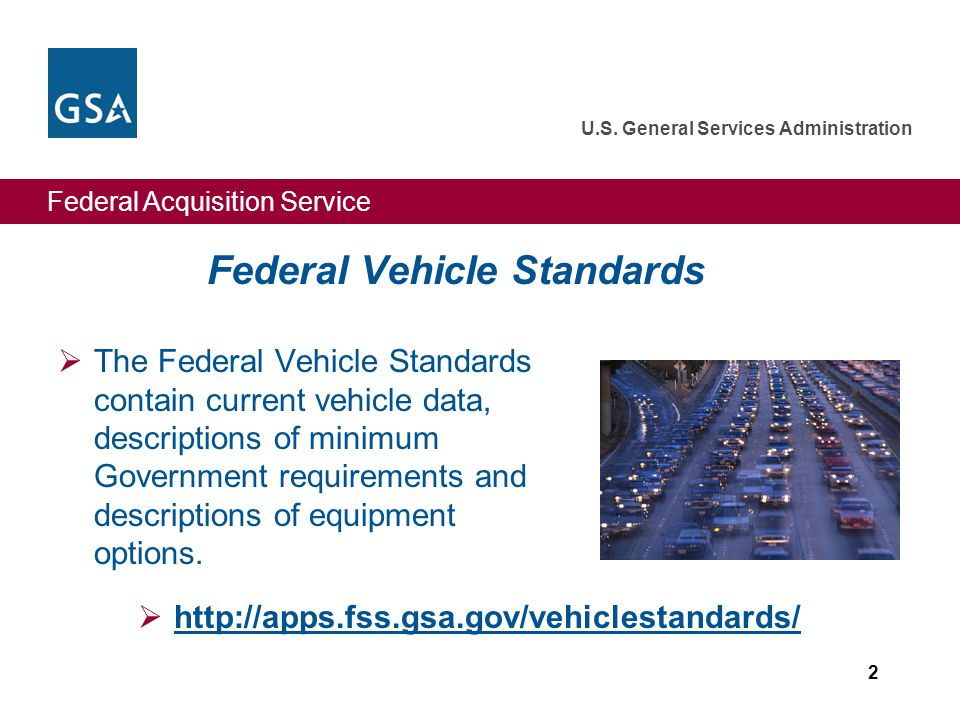 Federal Acquisition Service U.S. General Services Administration Federal Vehicle Standards  The Federal Vehicle Standards contain current vehicle dat