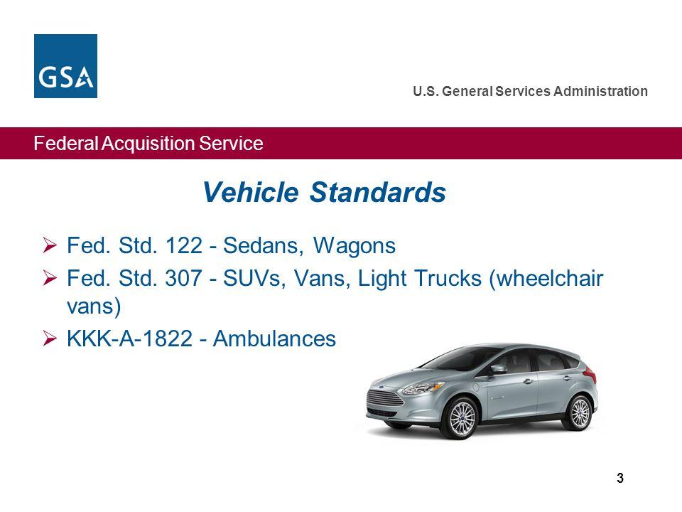 Federal Acquisition Service U.S. General Services Administration Vehicle Standards  Fed. Std. 122 - Sedans, Wagons  Fed. Std. 307 - SUVs, Vans, Ligh
