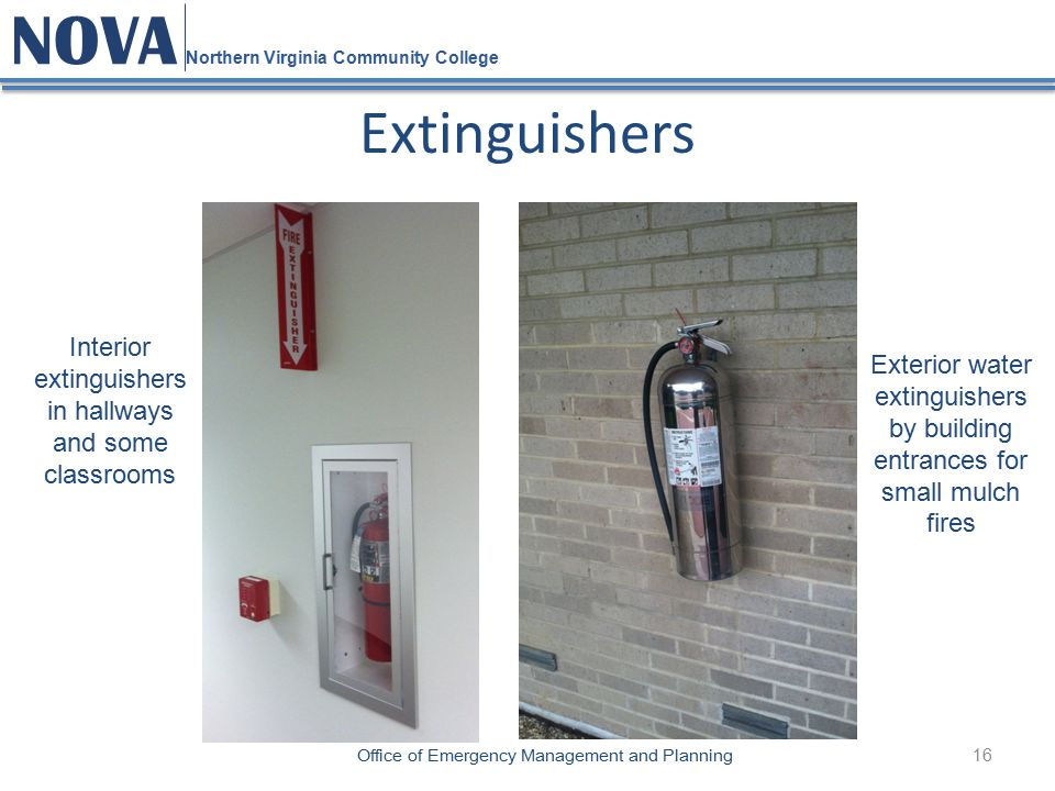 16 NOVA Northern Virginia Community College Office of Emergency Management and Planning Extinguishers Interior extinguishers in hallways and some clas